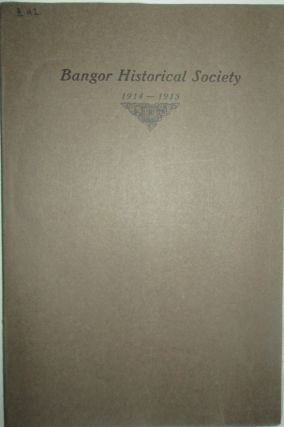 Proceedings of the Bangor Historical Society 1914-1915. Authors
